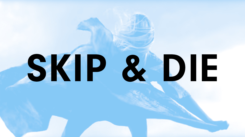 SKIP & DIE